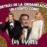 Detrás de la organización de un evento cómo Los Oscars