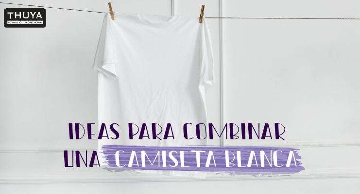Ideas para combinar una camiseta blanca