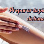 Cómo preparar la piel antes de tomar el sol
