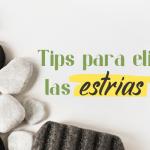 Tips para eliminar las estrías