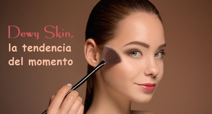 Dewy Skin, la tendencia del momento