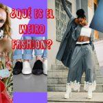 ¿Qué es el weird fashion?
